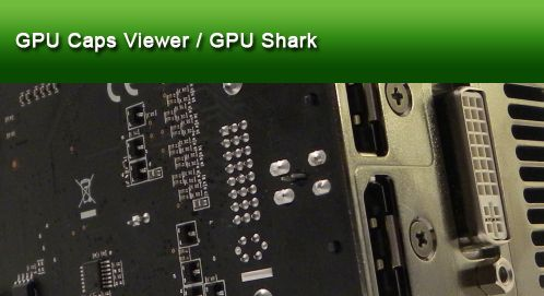 GPU Caps Viewer and GPU Shark - Geeks3D GPU tools