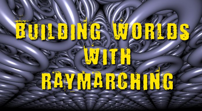 Building Worlds With Distance Functions in GLSL (Raymarching)